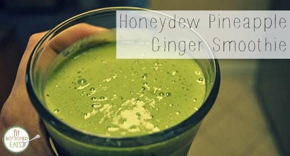 Honeydew Pineapple Ginger Smoothie
