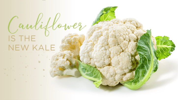 Cauliflower is the New Kale