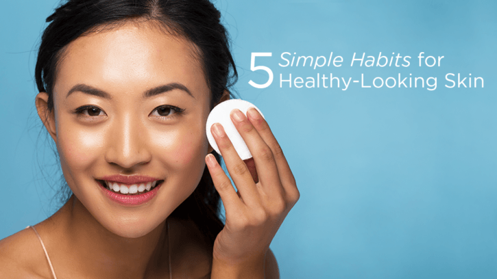 Habits for Healthy-Looking Skin